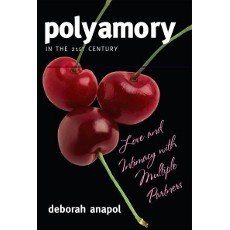 Polyamory in the 21st Century: Love and Intimacy with Multiple Partners