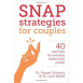 Snap Strategies for Couples - 40 Fast Fixes for Everyday Relationship Pitfalls