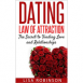 Dating: Law of Attraction - The Secret to Finding Love and Relationships