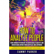 How to Analyze People: Using Human Psychology to Successfully Understand Anyone from Anyplace and Anywhere