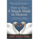 How to Have A Match Made in Heaven: A Transformational Approach to Dating, Relating, and Marriage
