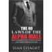 The 40 Laws of the Alpha Male: How to Dominate Life, Attract Women, and Achieve Massive Success