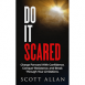 Do It Scared: Charge Forward With Confidence, Conquer Resistance, and Break Through Your Limitations