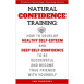 Natural Confidence Training: How to Develop Healthy Self-Esteem and Deep Self-Confidence to Be Successful and Become True Friends with Yourself