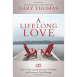 A Lifelong Love - How to Have Lasting Intimacy, Friendship, and Purpose in Your Marriage