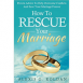 How To Rescue Your Marriage: Proven Advice To Help Overcome Conflicts And Save Your Marriage Forever