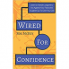 Wired For Confidence: Learn To Handle Judgment, Act Against Your Fears And Toughen Up To Own Your Life