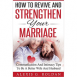 How To Revive And Strengthen Your Marriage: Communication And Intimacy Tips To Be A Better Wife And Husband