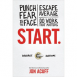 Start - Punch Fear in the Face, Escape Average and Do Work that Matters