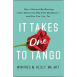 It Takes One to Tango: How I Rescued My Marriage with (Almost) No Help from My Spouse―and How You Can, Too