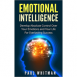 Emotional Intelligence - Develop Absolute Control Over Your Emotions and Your Life For Everlasting Success