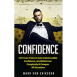 Confidence: 12 Proven Tricks to Gain Indestructible Confidence, Annihilate Fear Completely & Conquer All Situations