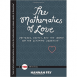The Mathematics of Love - Patterns, Proofs, and the Search for the Ultimate Equation