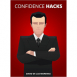 Confidence Hacks - 24 Simple Habits and Techniques to Get out of Your Head and Be More Confident