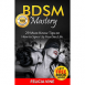 BDSM Mastery: 29 Must-Know Tips to Spice Up Your Sex Life