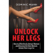 Unlock Her Legs: How to Effortlessly Attract Women and Become the Man Women Unlock Their Legs For