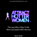 Attract Hotter Women: The Lazy Man's Way To Be More Successful With Women