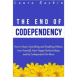 The End of Codependency: How to Stop Controlling and Enabling Others, Love Yourself, Have Happy Relationships, and be Codependent No More