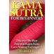 Kama Sutra For Beginners: Discover The Best Essential Kama Sutra Love Making Techniques